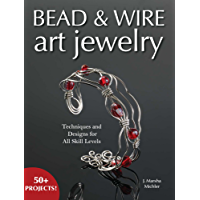 Bead & Wire Art Jewelry: Techniques & Designs for all Skill Levels
