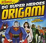 DC Super Heroes Origami: 46 Folding Projects for