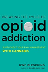 Breaking the Cycle of Opioid Addiction: Supplement Your Pain Management with Cannabis Paperback