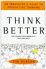 Think Better: An Innovator's Guide to Productive Thinking by Tim Hurson (1-Oct-2007) Hardcover