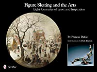 Figure Skating And The Arts: Eight Centuries Of