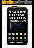 Smartphone Media Production: A media revolution for everyone