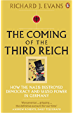 The Coming of the Third Reich: How the Nazis Destroyed Democracy and Seized Power in Germany