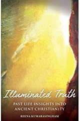 Illuminated Truth: Past Life Insights Into Ancient Christianity (Radiant Light) Paperback