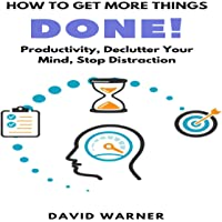 How to Get More Things Done: 30-Day Productivity, Declutter Your Mind, Stop Distraction