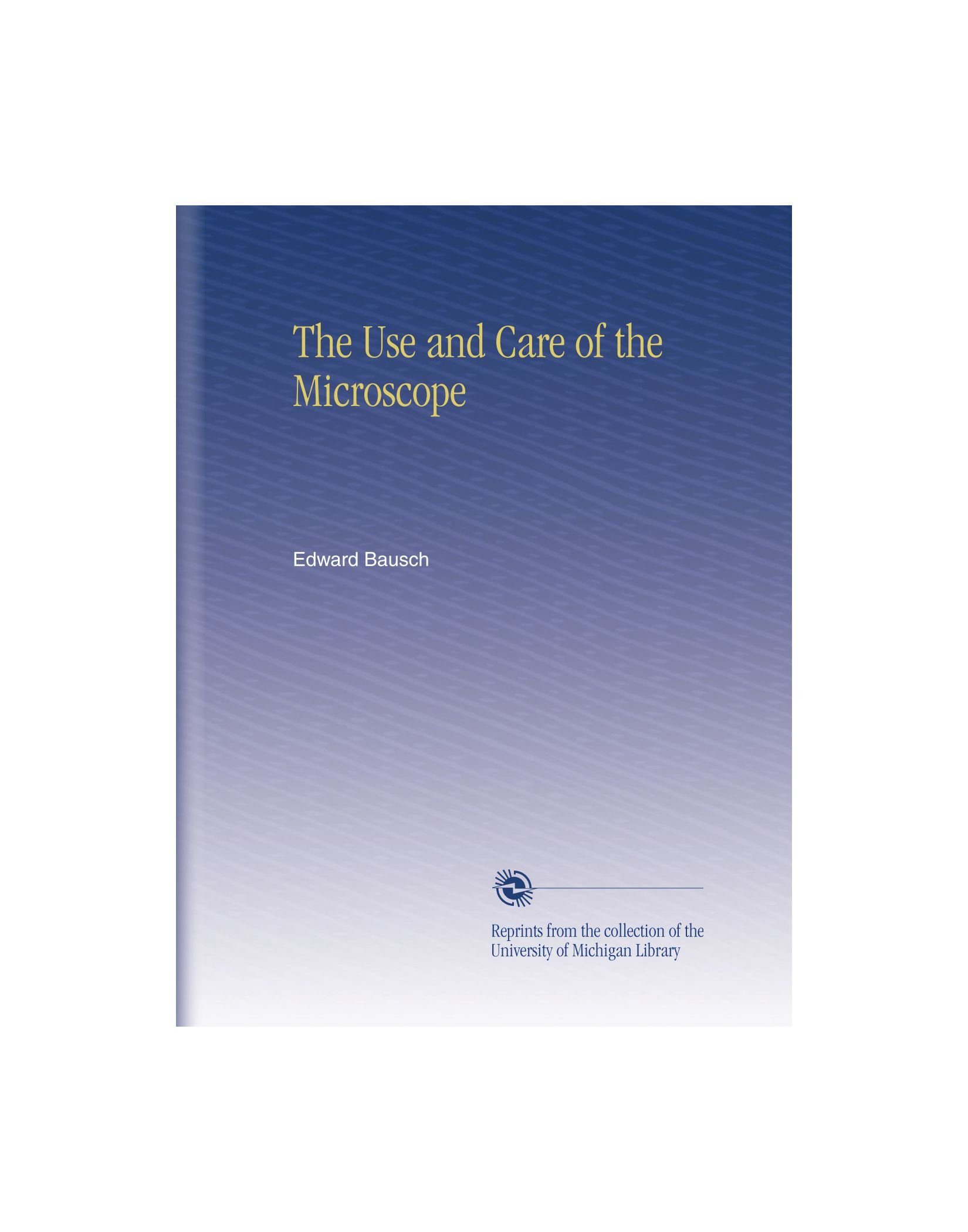 Download The Use and Care of the Microscope pdf epub