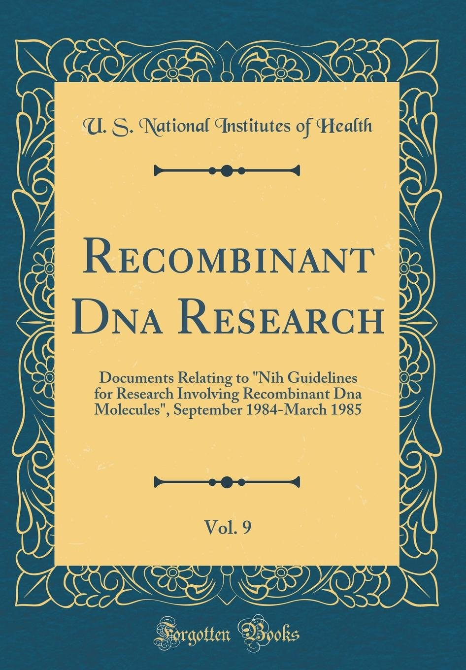 Download Recombinant DNA Research, Vol. 9: Documents Relating to Nih Guidelines for Research Involving Recombinant DNA Molecules, September 1984-March 1985 (Classic Reprint) PDF