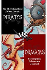 Pirates vs. Dragons: A Steampunk Adventure Journal Kindle Edition