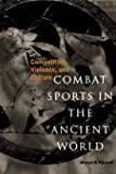 Combat Sports in the Ancient World: Competition, Violence, and Culture (Sports and History Series)
