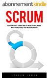 Scrum: Scrum Master  - Learn How to Build Teams, Boost Your Productivity and Beat Deadlines! (Scrum Master, Scrum Agile, Agile Project Management) (English Edition)