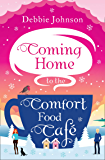 Coming Home to the Comfort Food Café: The perfect cosy and heartwarming Christmas romantic comedy (Comfort Food Cafe)