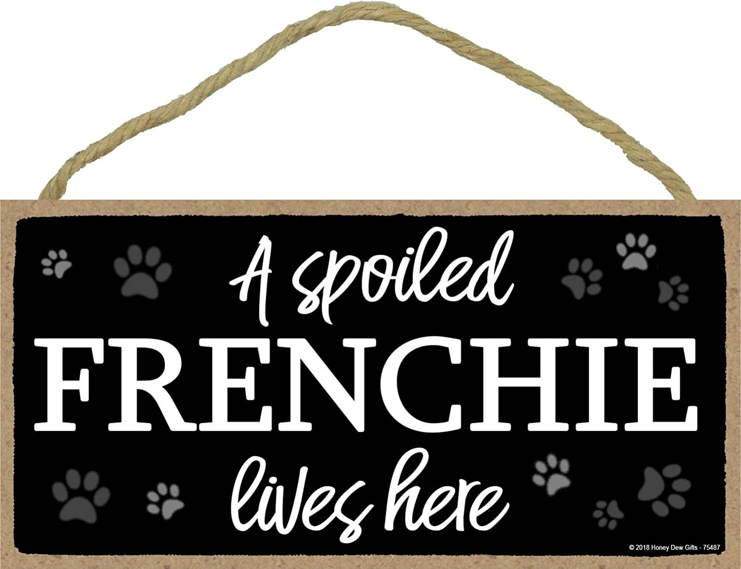 A Spoiled Frenchie Lives Here - 5 x 10 inch Hanging Wood Sign Home Decor, Wall Art, French Bulldog Gifts