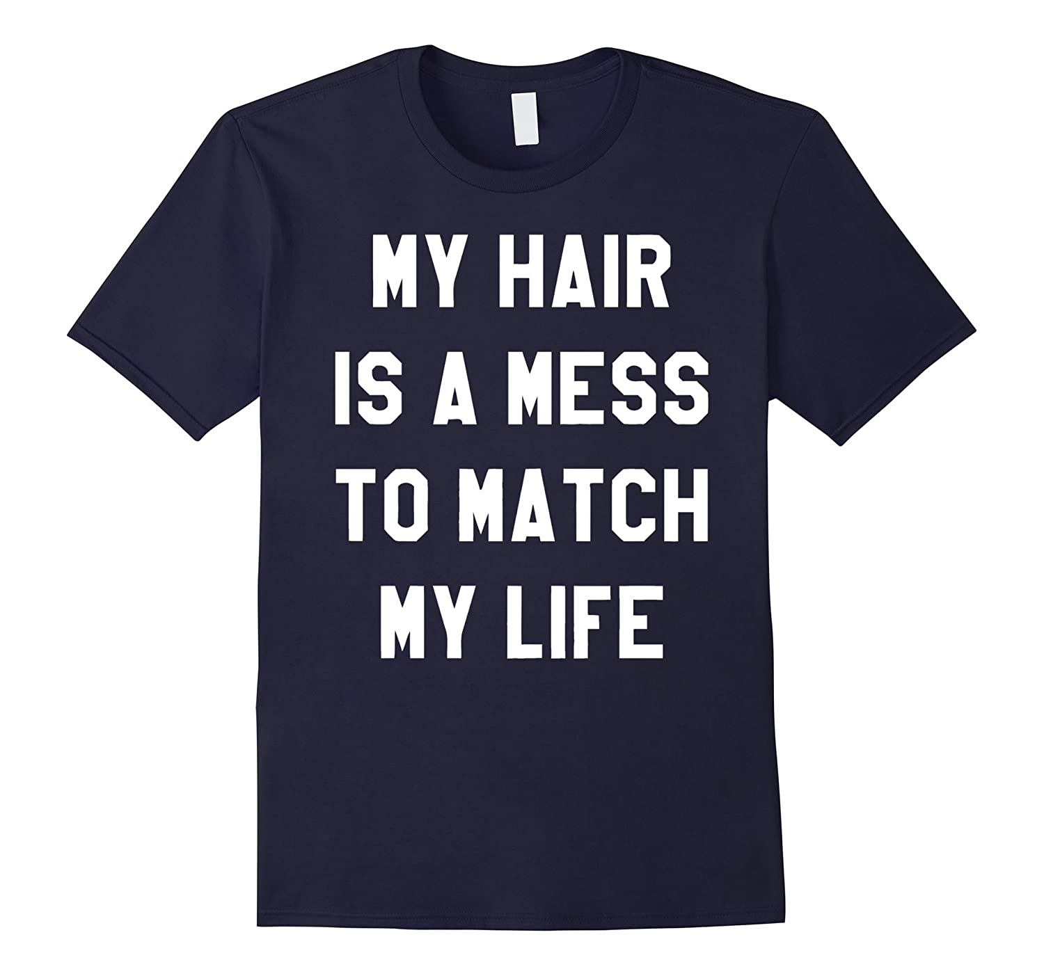 My Hair Is A Mess To Match My Life Shirt-TD