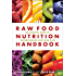 Raw Food Nutrition Handbook, The: An Essential Guide to Understanding Raw Food Diets