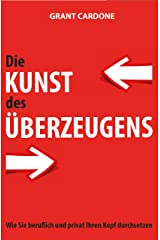 "Die Kunst des Überzeugens: Wie Sie beruflich und privat Ihren Kopf durchsetzen, Deutsche Erstausgabe ""Sell Or Be Sold"" (German Edition) Kindle Edition"