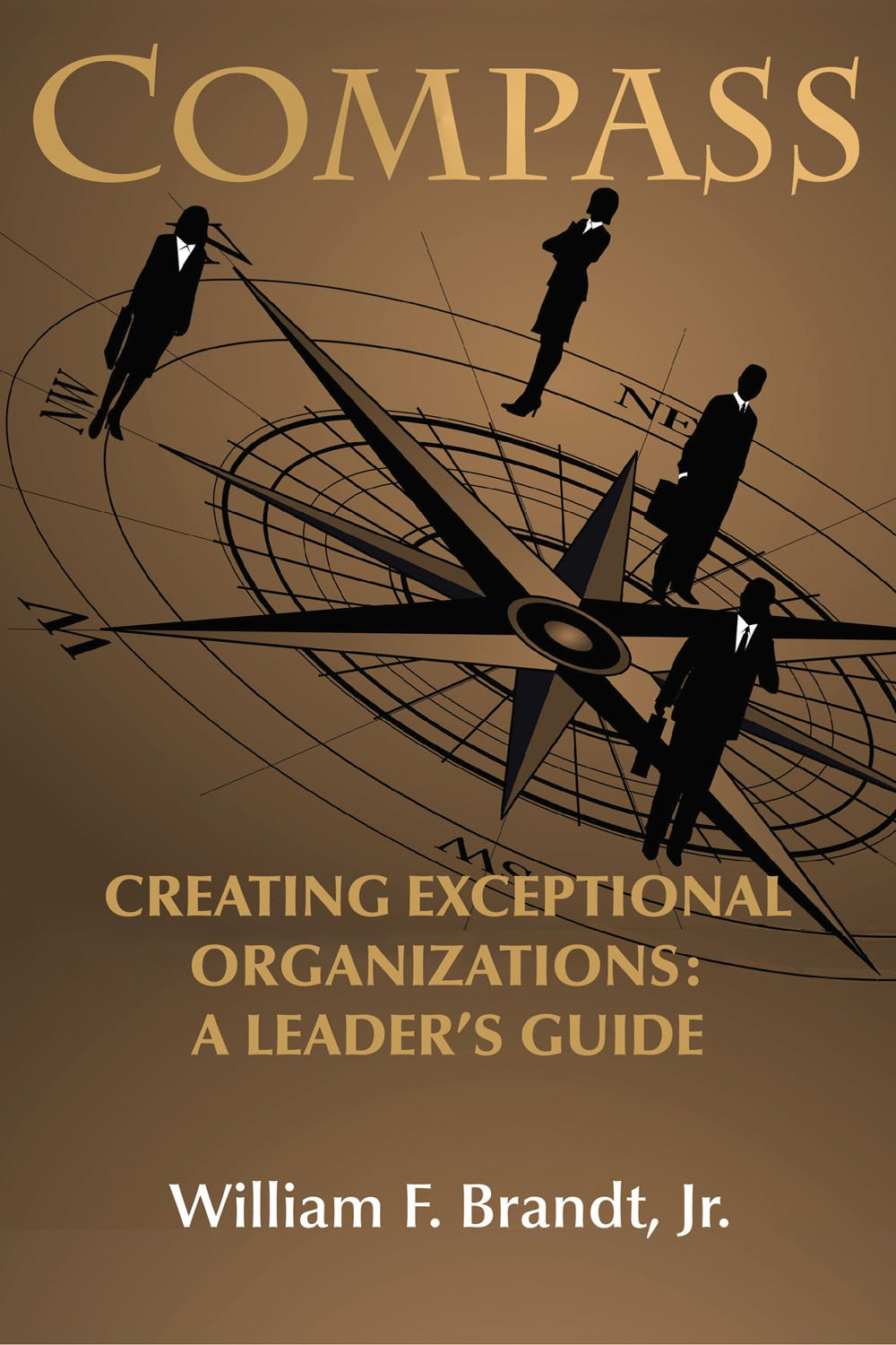 Compass Creating Exceptional Organizations A Leaders 360 Degree Diagram Success Guide 9780988320505 William F Brandt Jr Books