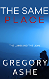 The Same Place (The Lamb and the Lion Book 2)