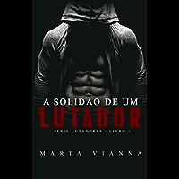 A Solidão De Um Lutador: Série lutadores livro 1