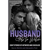My Husband Gets to Watch - Eight Stories of Hotwives and Cuckolds: Sometimes Your Husband Isn't Enough (Hotwife and Cuckold B