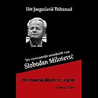 Het Joegoslavië Tribunaal - De vermoorde onschuld van Slobodan Milosevic: Wie vermoordde Slobodan Milosevic en...waarom? (IN NAAM VAN DE NIEUWE WERELDORDE Book 8)