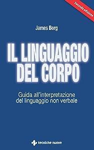 Il linguaggio del corpo: Guida all'interpretazione del linguaggio non verbale (Italian Edition)