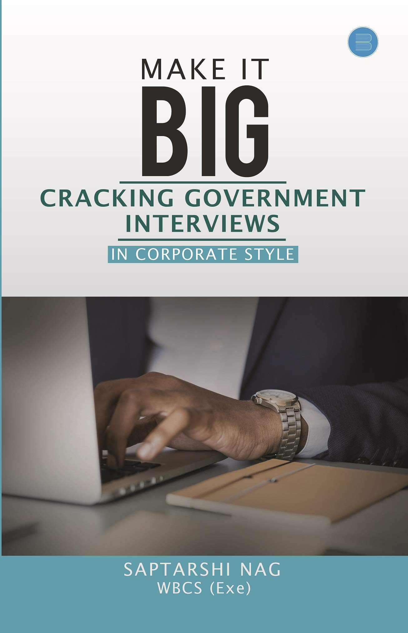 378ea5a2cdc Make it BIG- Cracking Government Interviews in Corporate Style Paperback –  14 Aug 2018