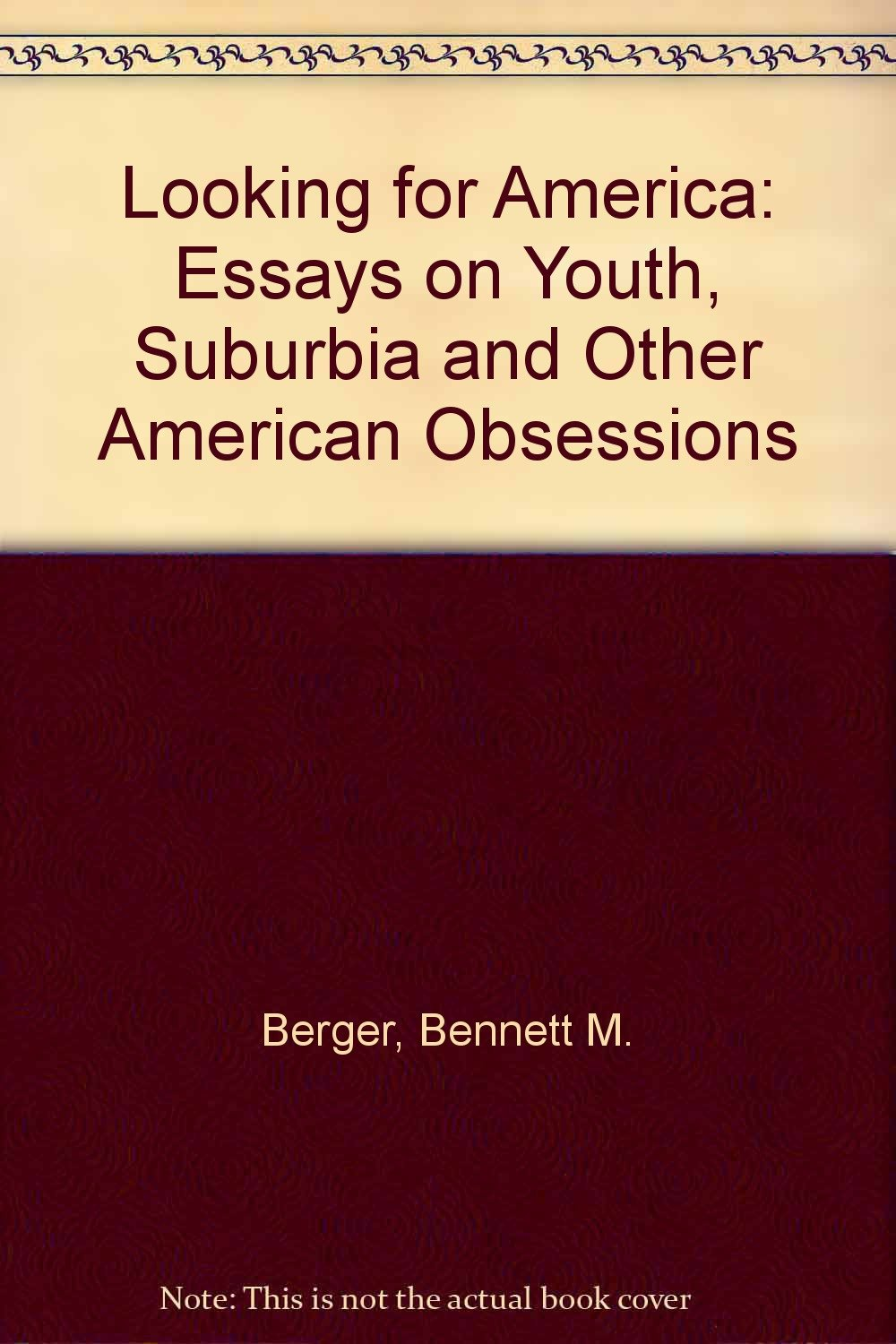 Business Essay Sample Looking For America Essays On Youth Suburbia And Other American  Obsessions Bennett M Berger  Amazoncom Books Essay Examples For High School also Narrative Essay Examples For High School Looking For America Essays On Youth Suburbia And Other American  Essay Term Paper