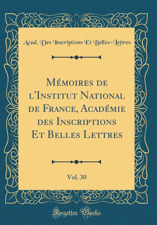 Download Mémoires de l'Institut National de France, Académie des Inscriptions Et Belles Lettres, Vol. 30 (Classic Reprint) (French Edition) ebook
