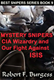 MYSTERY SNIPERS: CIA WIZARDRY AND OUR FIGHT AGAINST ISIS (Best Snipers Series Book 9)