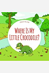 Where Is My Little Crocodile?: A Funny Seek-And-Find Book for Kids Ages 2-6 (Where is...? 1) Kindle Edition
