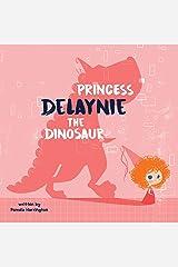 Princess Delaynie the Dinosaur Kindle Edition