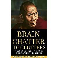 Brain Chatter Declutters: Unique Nepalese And Tibetan Meditation Techniques