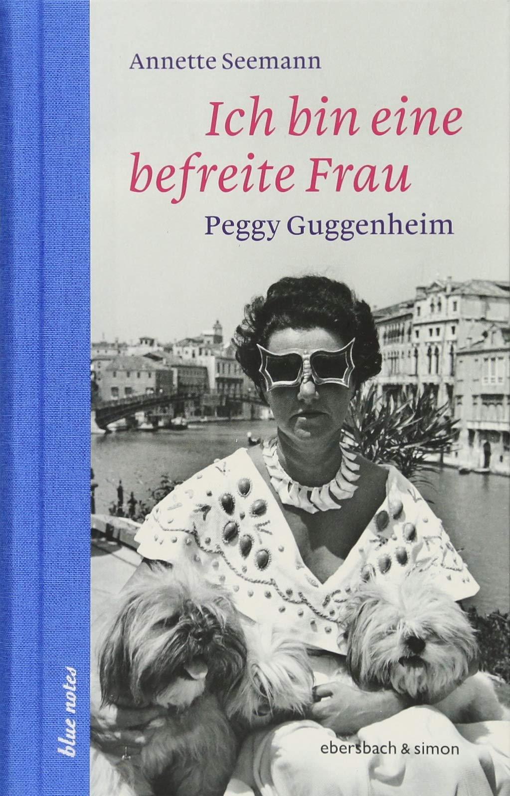 Ich bin eine befreite Frau: Peggy Guggenheim (blue notes)