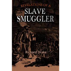 Revelations of a Slave Smuggler: being the autobiography of Capt. Rich'd Drake, an African trader for fifty years-from…