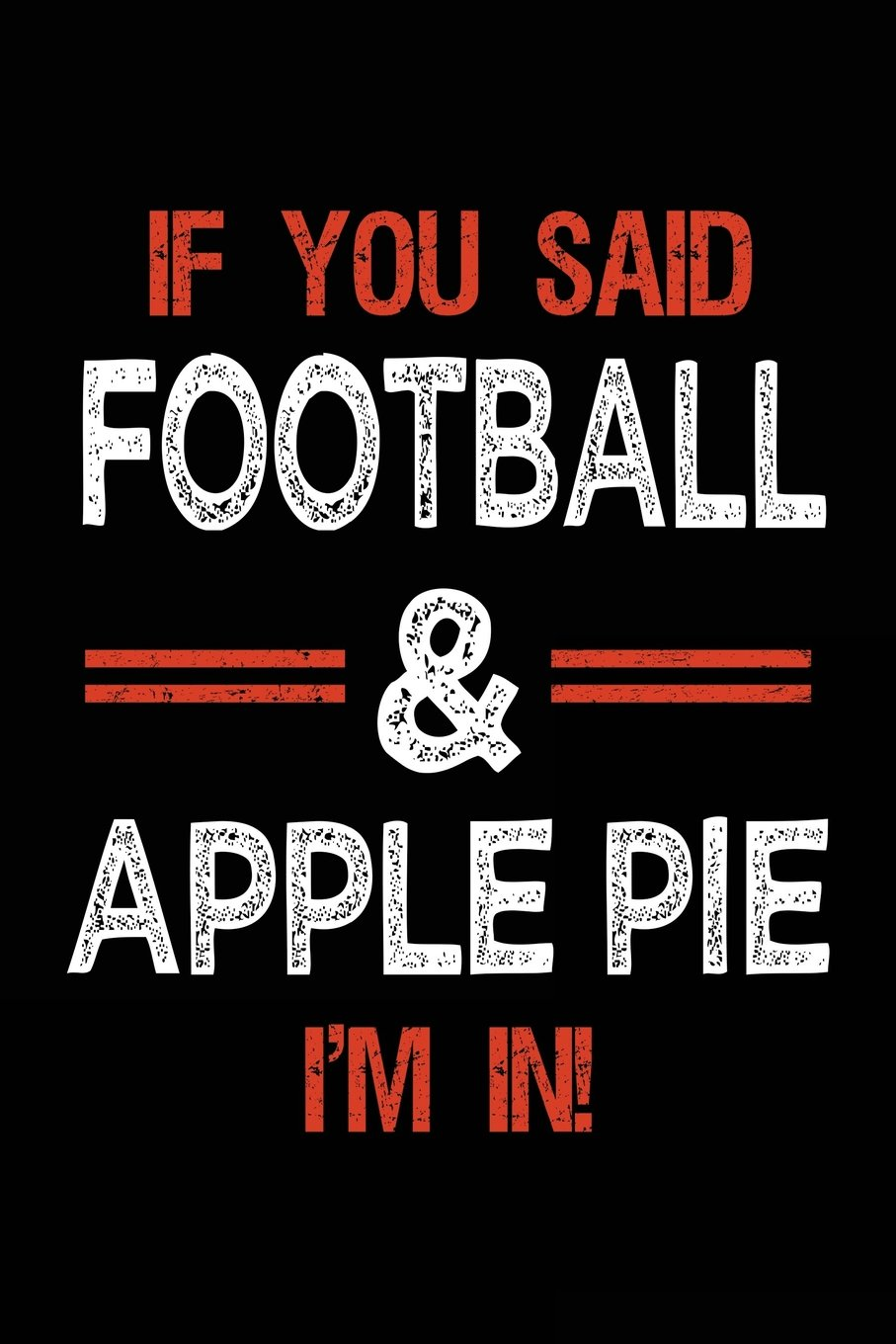 If You Said Football & Apple Pie I'm In: Football Notebook Journal For Kids pdf epub