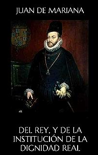 Del Rey, y de la institución de la dignidad real : tratado dividido en tres