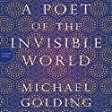 A Poet of the Invisible World: A Novel Audiobook by Michael Golding Narrated by Kirby Heyborne
