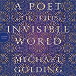 A Poet of the Invisible World: A Novel | Michael Golding