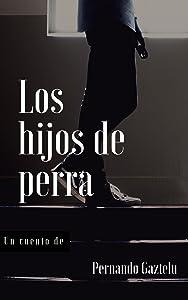 Los hijos de perra (Spanish Edition)