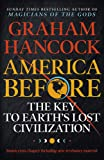 Hancock, G: America Before: The Key to Earth's Lost Civiliza: A new investigation into the mysteries of the human past…