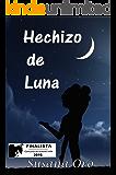 Hechizo de Luna: (Finalista del Concurso de Autores Indie de Amazon 2016) (Serie Hechizos) (Spanish Edition)