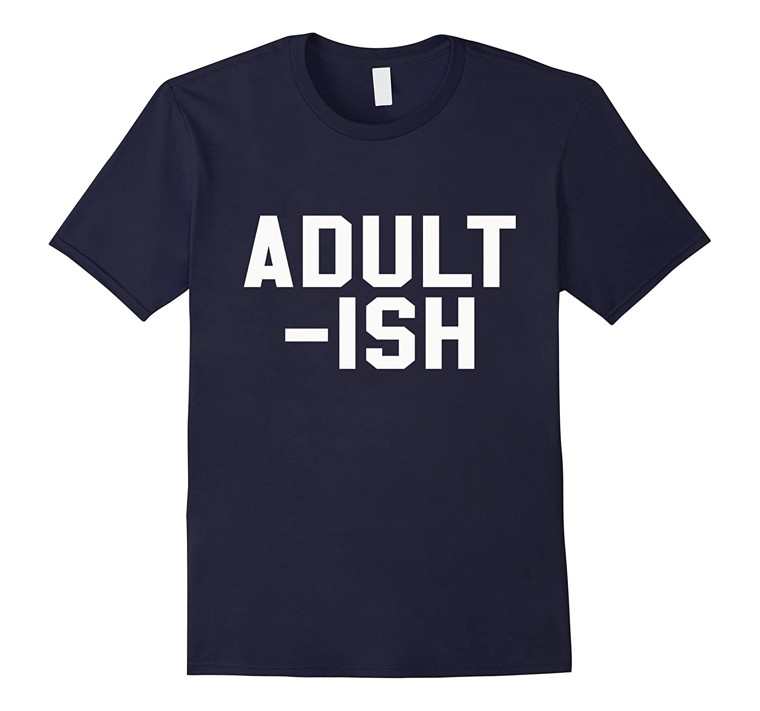 Adult Ish Funny Sarcastic Novelty Lovers T Shirt-TH