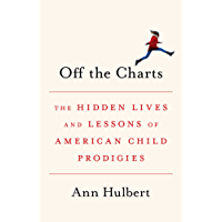 Off the Charts: The Hidden Lives and Lessons of American Child Prodigies