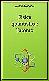 Fisica quantistica: l'atomo