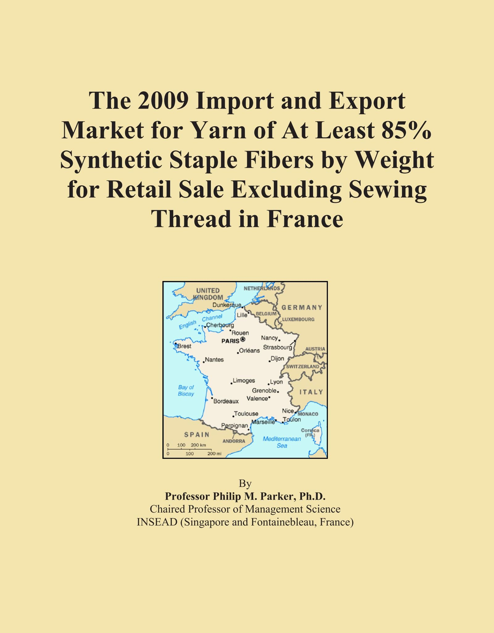 Read Online The 2009 Import and Export Market for Yarn of At Least 85% Synthetic Staple Fibers by Weight for Retail Sale Excluding Sewing Thread in France PDF