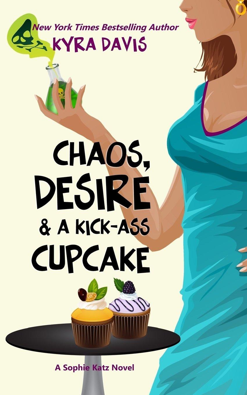 Download Chaos, Desire & A Kick-Ass Cupcake (Sophie Katz Mystery series) (Volume 7) PDF