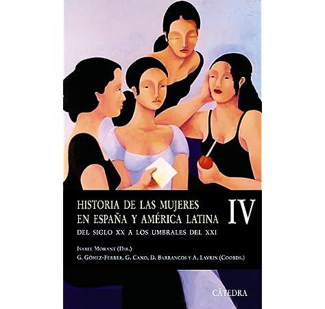 Historia De Las Mujeres En Espana Y America Latina / History of Women From Spain and Latin America: El Mundo Moderno / The Modern World Historia. ... / History, Minor Series Spanish