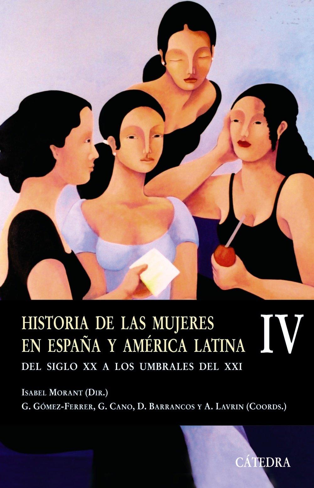 Historia de las mujeres en España y América Latina IV: Del siglo XX a los umbrales del XXI: 4 Historia. Serie menor: Amazon.es: Morant, Isabel: Libros