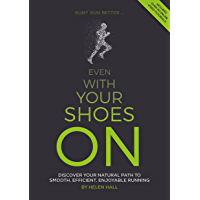Even With Your Shoes On: Discover your natural path to smooth, efficient, enjoyable running (English Edition)
