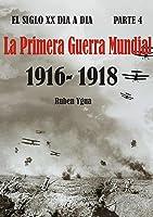 LA PRIMERA GUERRA MUNDIAL: 1916- 1918 (EL SIGLO